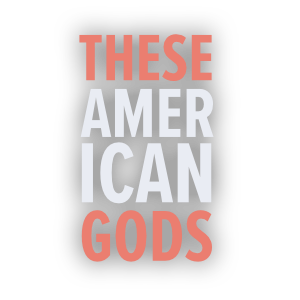These American Gods