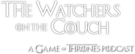 The Watchers on the Couch: A Game of Thrones Podcast